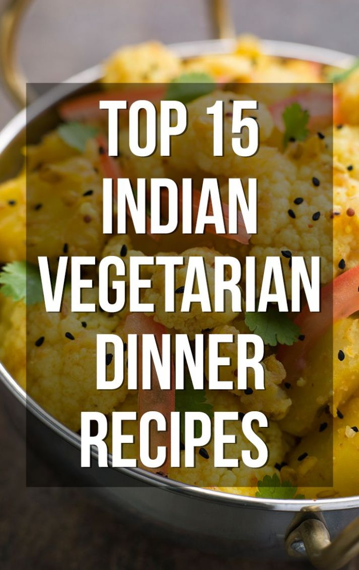 10 Quick & Easy Light Indian Vegetarian Dinner Recipes To Try ...