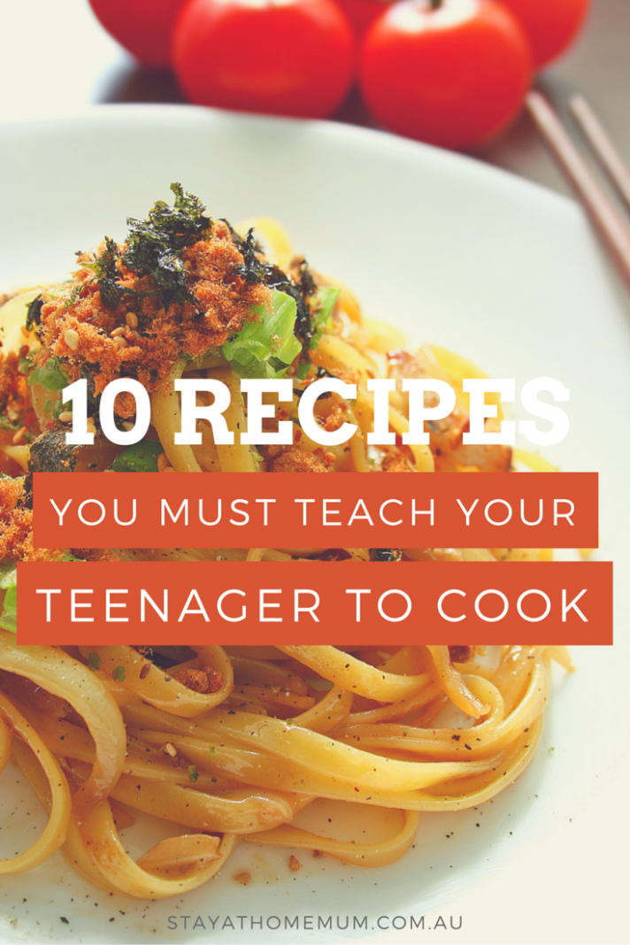 11 Recipes You Must Teach Your Teenager To Cook - Stay at Home Mum