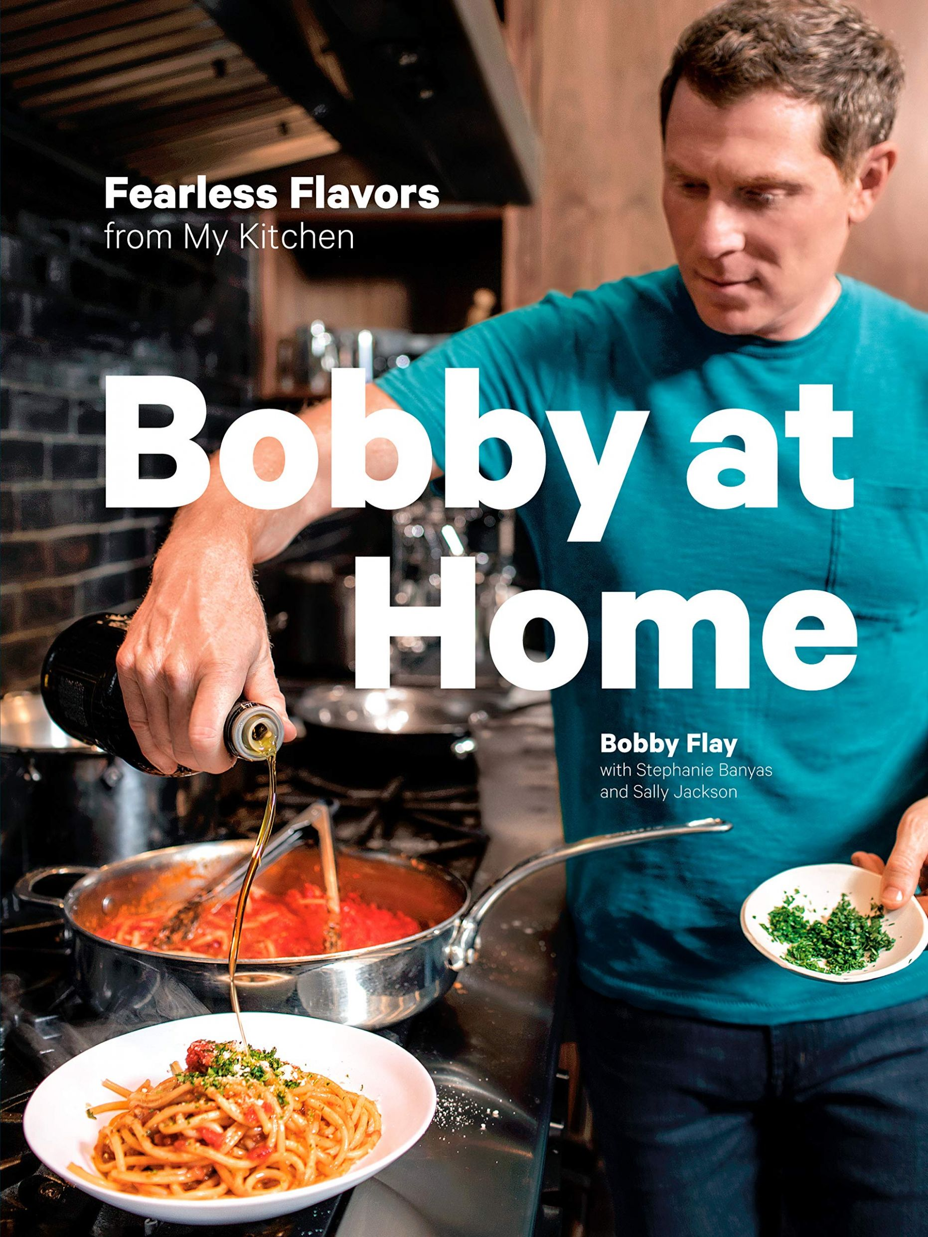 Bobby at Home: Fearless Flavors from My Kitchen: A Cookbook: Flay ..