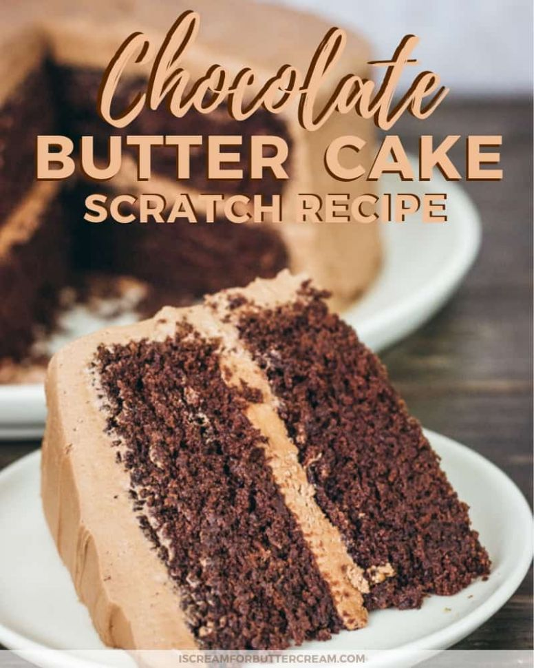 Chocolate Butter Cake - I Scream for Buttercream - Cake Recipes Using Oil Not Butter