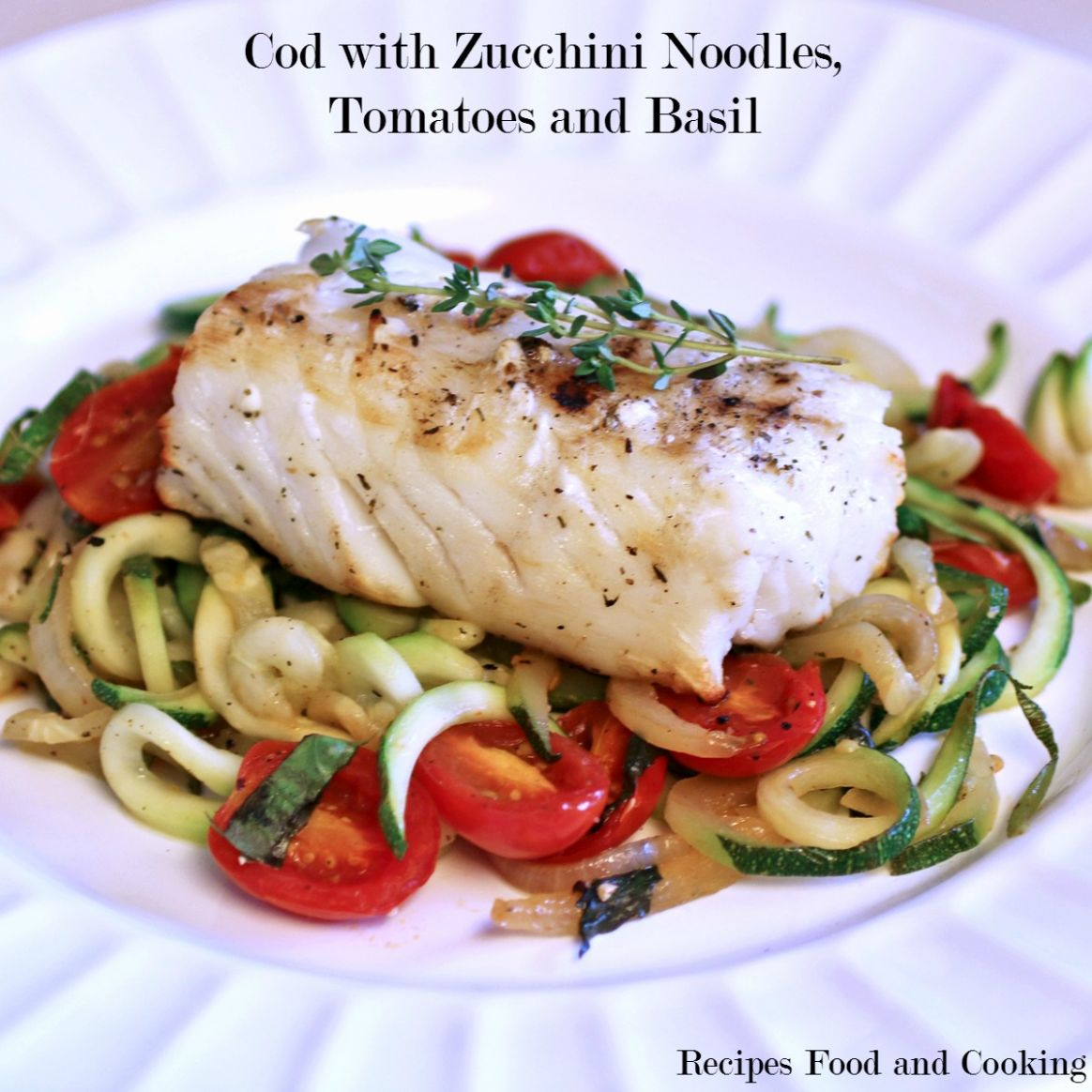 Cod with Zucchini Noodles, Tomatoes and Basil - Fish Recipes With Zucchini