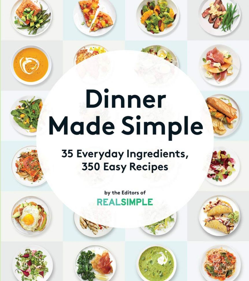 Dinner Made Simple: 10 Everyday Ingredients, 100 Easy Recipes: The ..