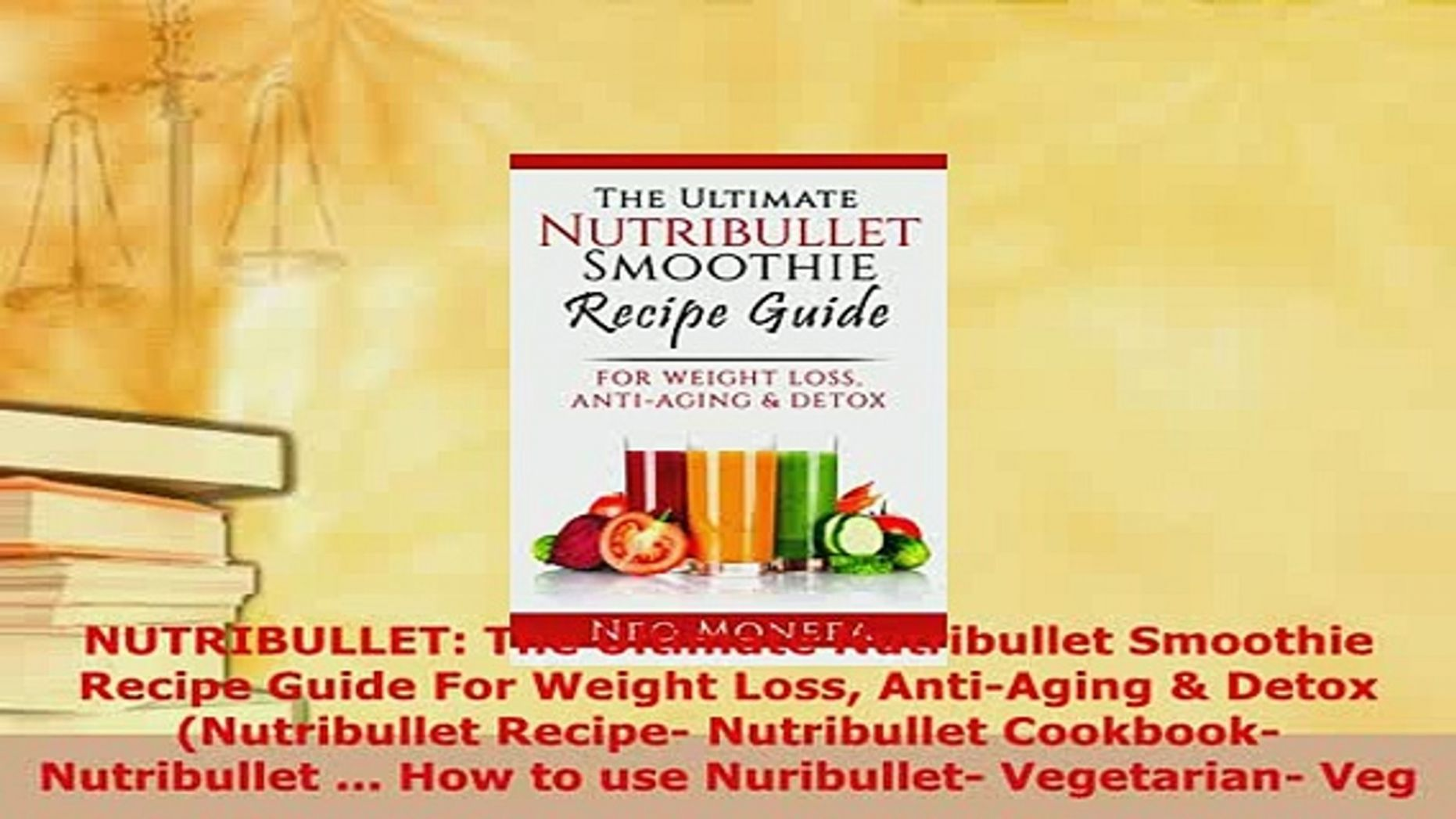 Download NUTRIBULLET The Ultimate Nutribullet Smoothie Recipe Guide For  Weight Loss AntiAging Read Online - Nutribullet Recipes Weight Loss