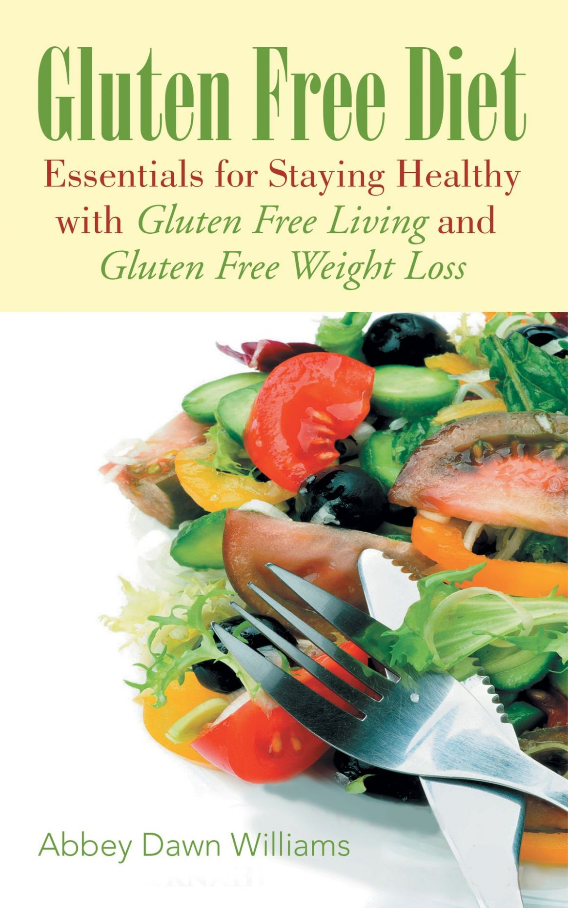 Gluten Free Diet: Essentials for Staying Healthy with Gluten Free Living  and Gluten Free Weight Loss ebook by Abbey Williams - Rakuten Kobo - Weight Loss Recipes Gluten Free
