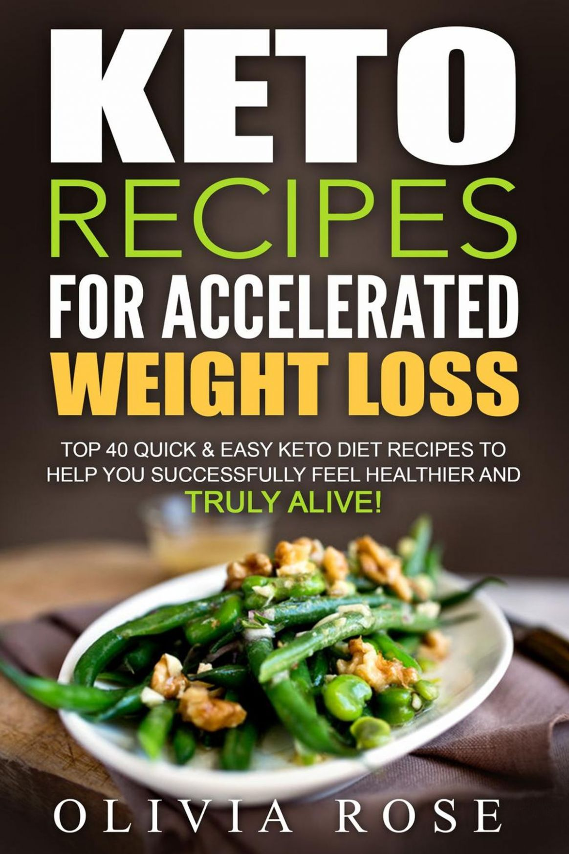 Keto Recipes for Accelerated Weight Loss: Top 8 Quick & Easy Keto Diet  Recipes to Help You Successfully Feel Healthier and Truly Alive! ebook by  ..