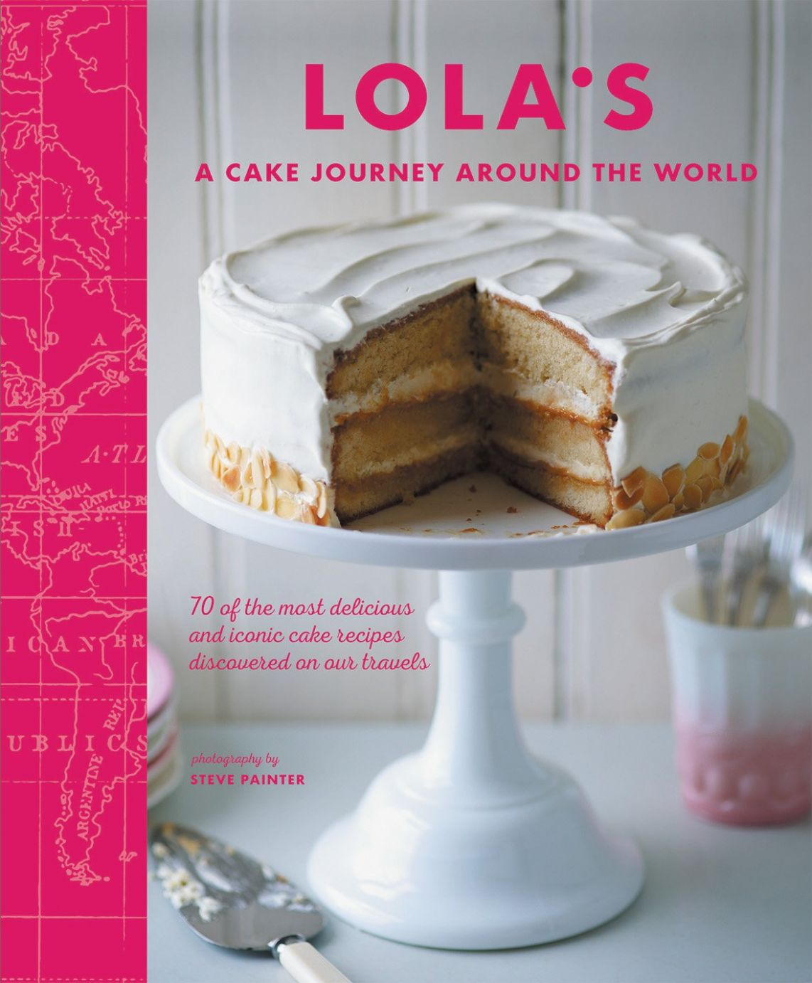 LOLA'S: A Cake Journey Around the World: 10 of the most delicious ...
