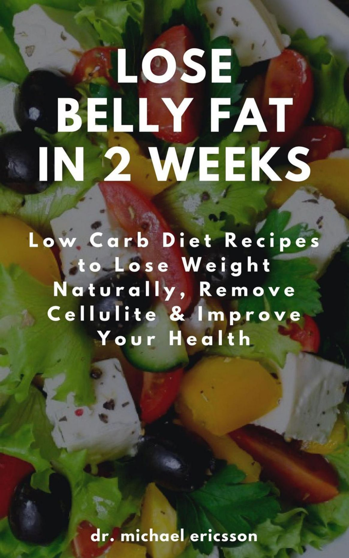 Lose Belly Fat in 10 Weeks: Low Carb Diet Recipes to Lose Weight Naturally,  Remove Cellulite & Improve Your Health ebook by Dr. Michael Ericsson - ...