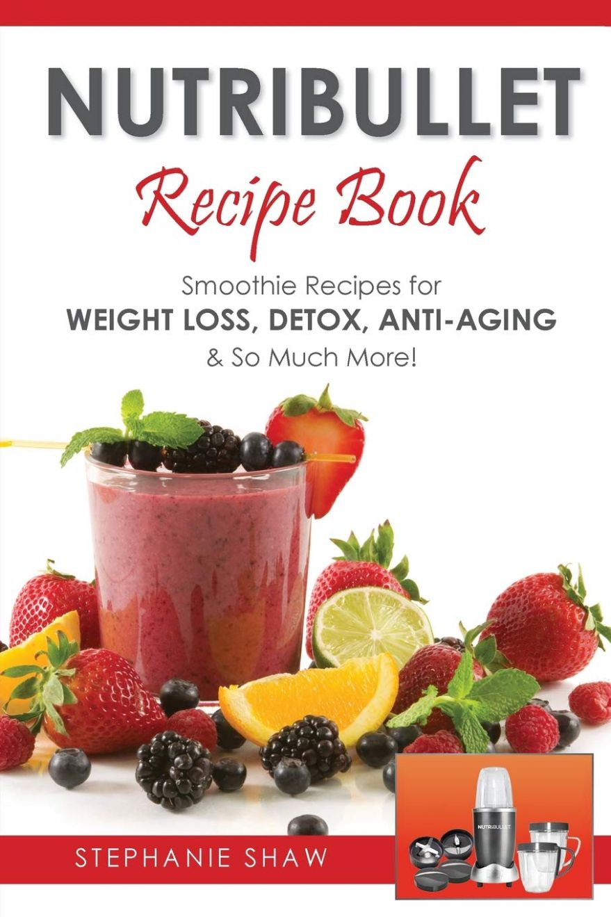 Nutribullet Recipe Book: Smoothie Recipes for Weight-Loss, Detox ...