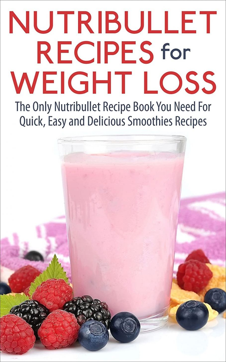 Nutribullet Recipes For Weight Loss: The Only Nutribullet Recipe ...