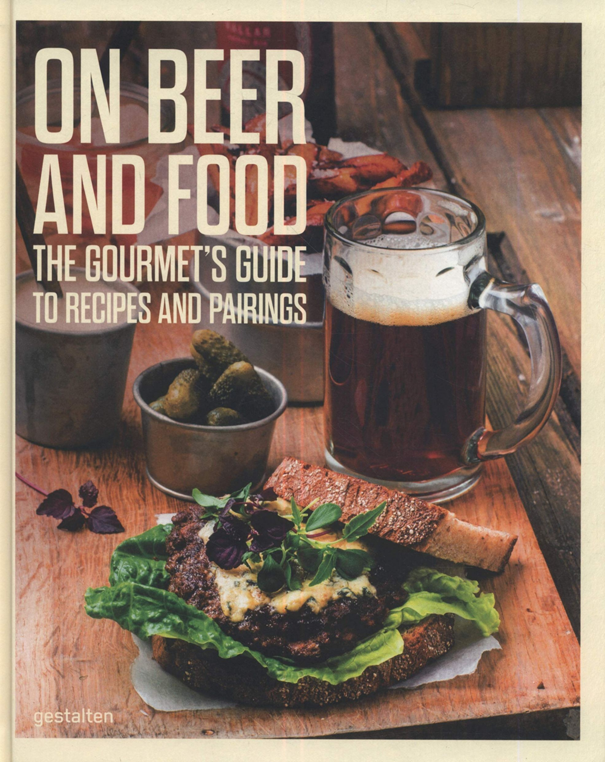 On Beer and Food: The Gourmet's Guide to Recipes and Pairings ...