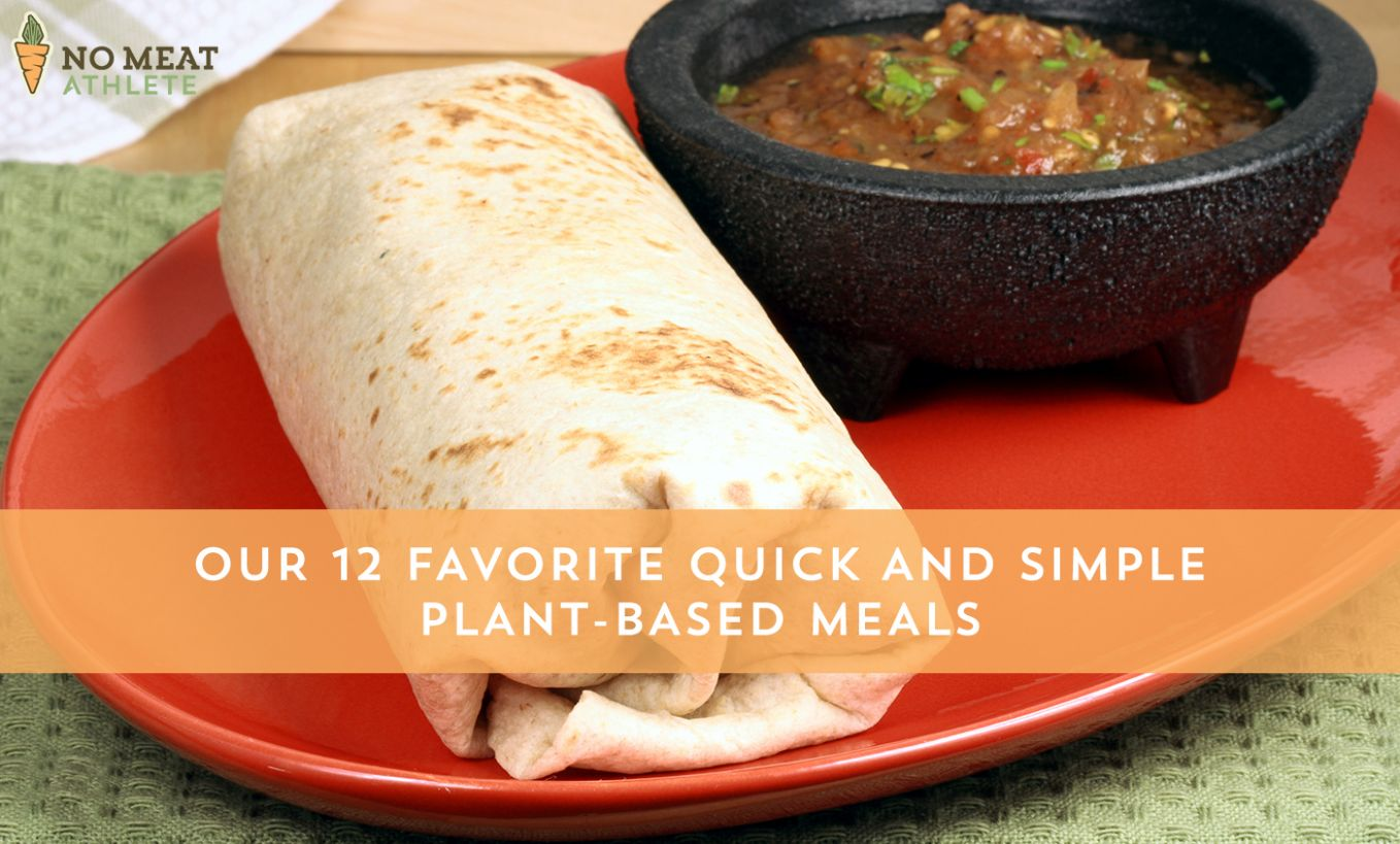 Our 9 Favorite Quick and Simple Plant-Based Meals | No Meat Athlete - Simple Recipes No Meat