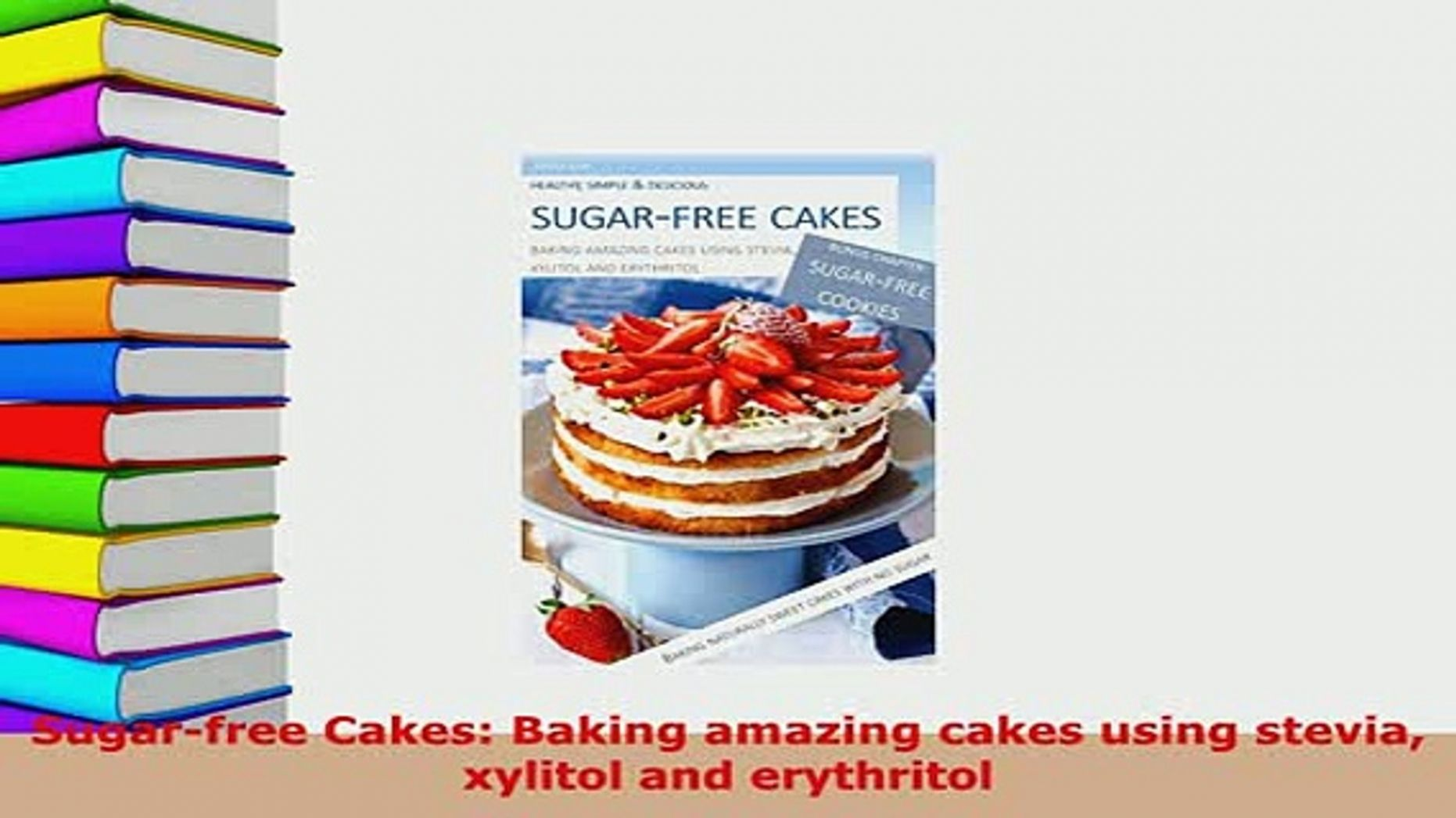 PDF Sugarfree Cakes Baking amazing cakes using stevia xylitol and  erythritol Read Online - Cake Recipes Made With Xylitol