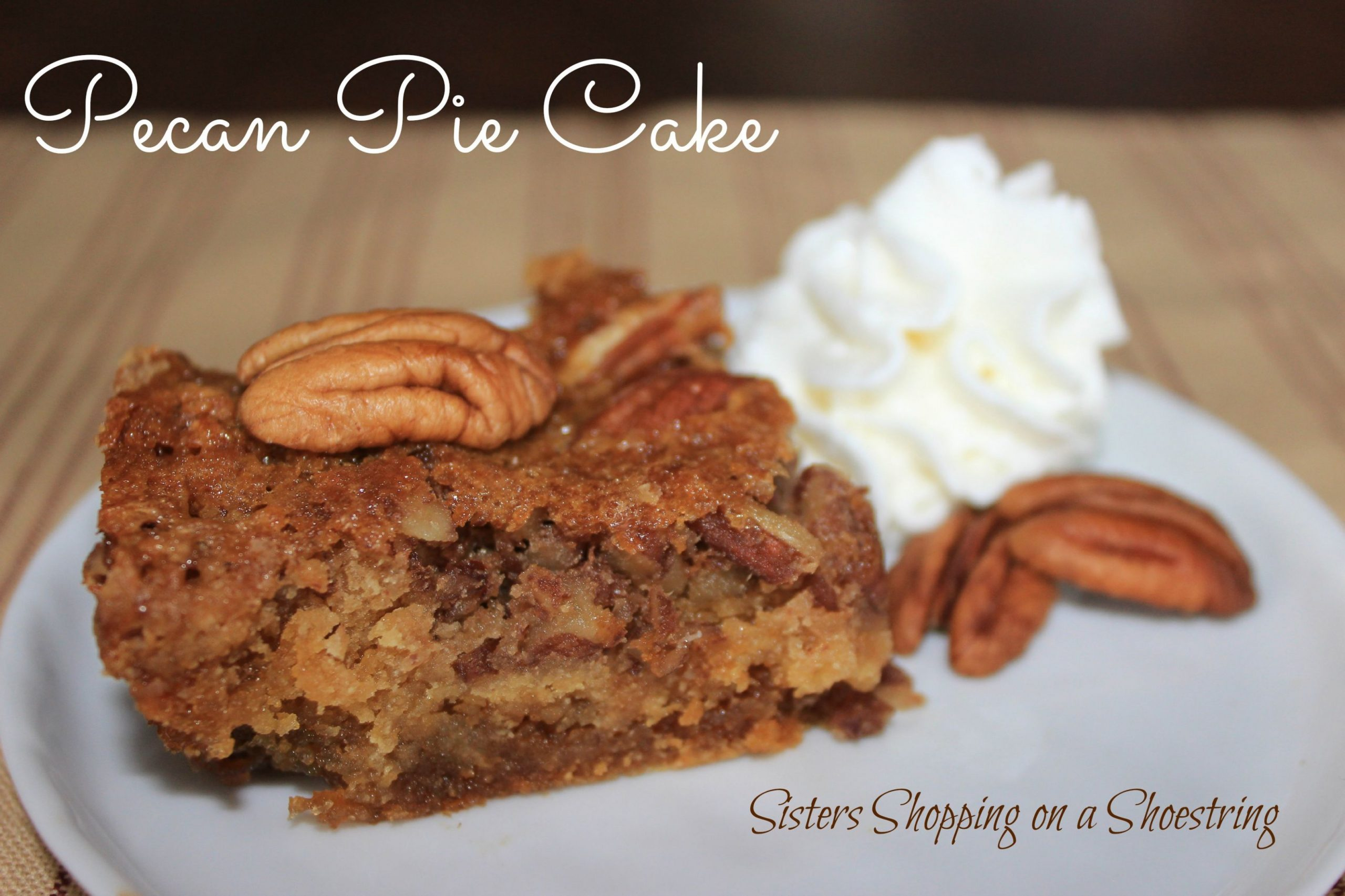 Pecan Pie Cake Recipe – Sisters Shopping Farm and Home