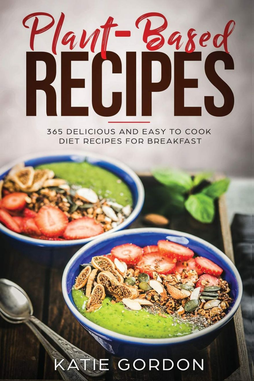 Plant Based Recipes: 8 Delicious and Easy to Cook Diet Recipes ...