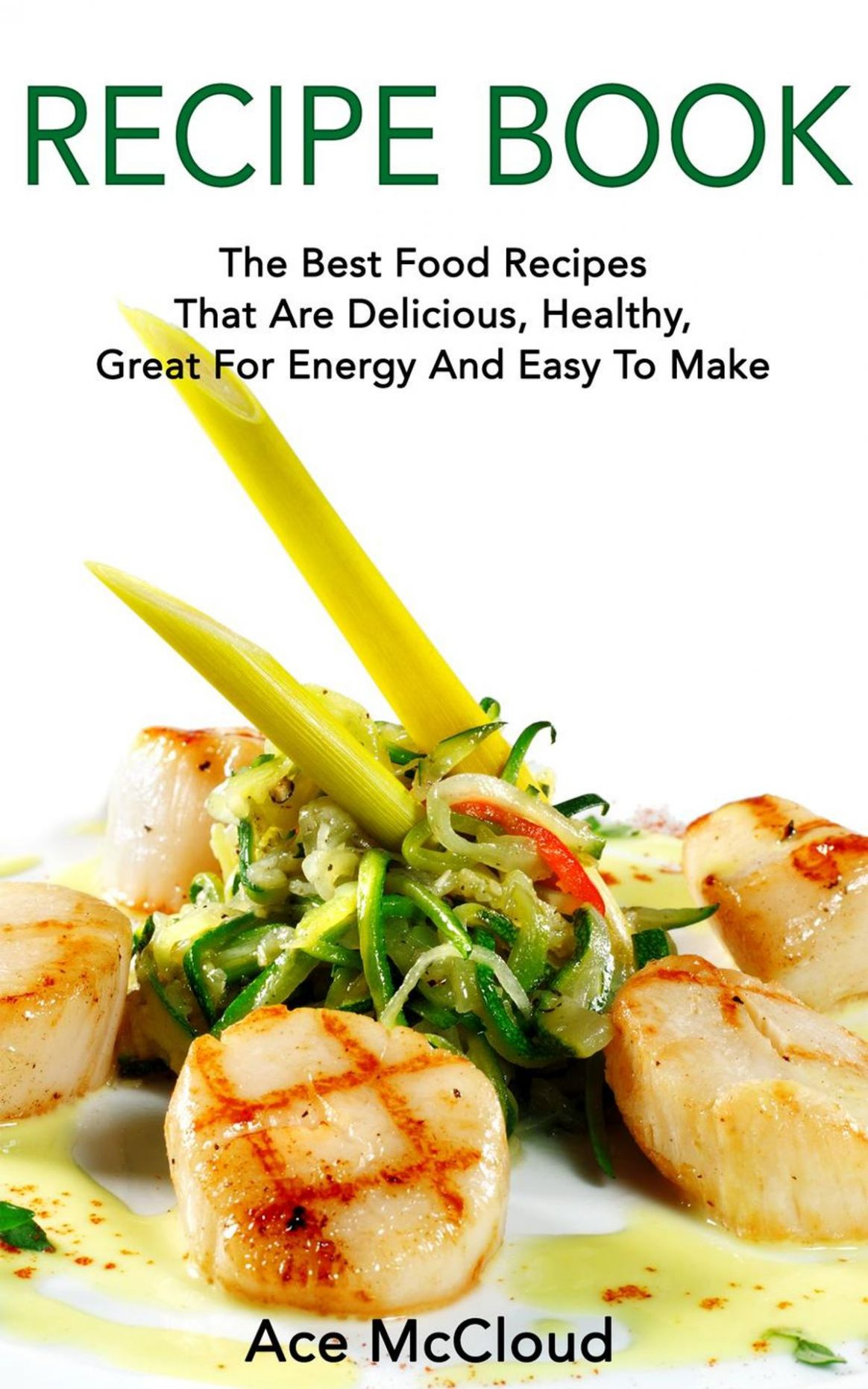 Recipe Book: The Best Food Recipes That Are Delicious, Healthy, Great For  Energy And Easy To Make ebook by Ace McCloud - Rakuten Kobo