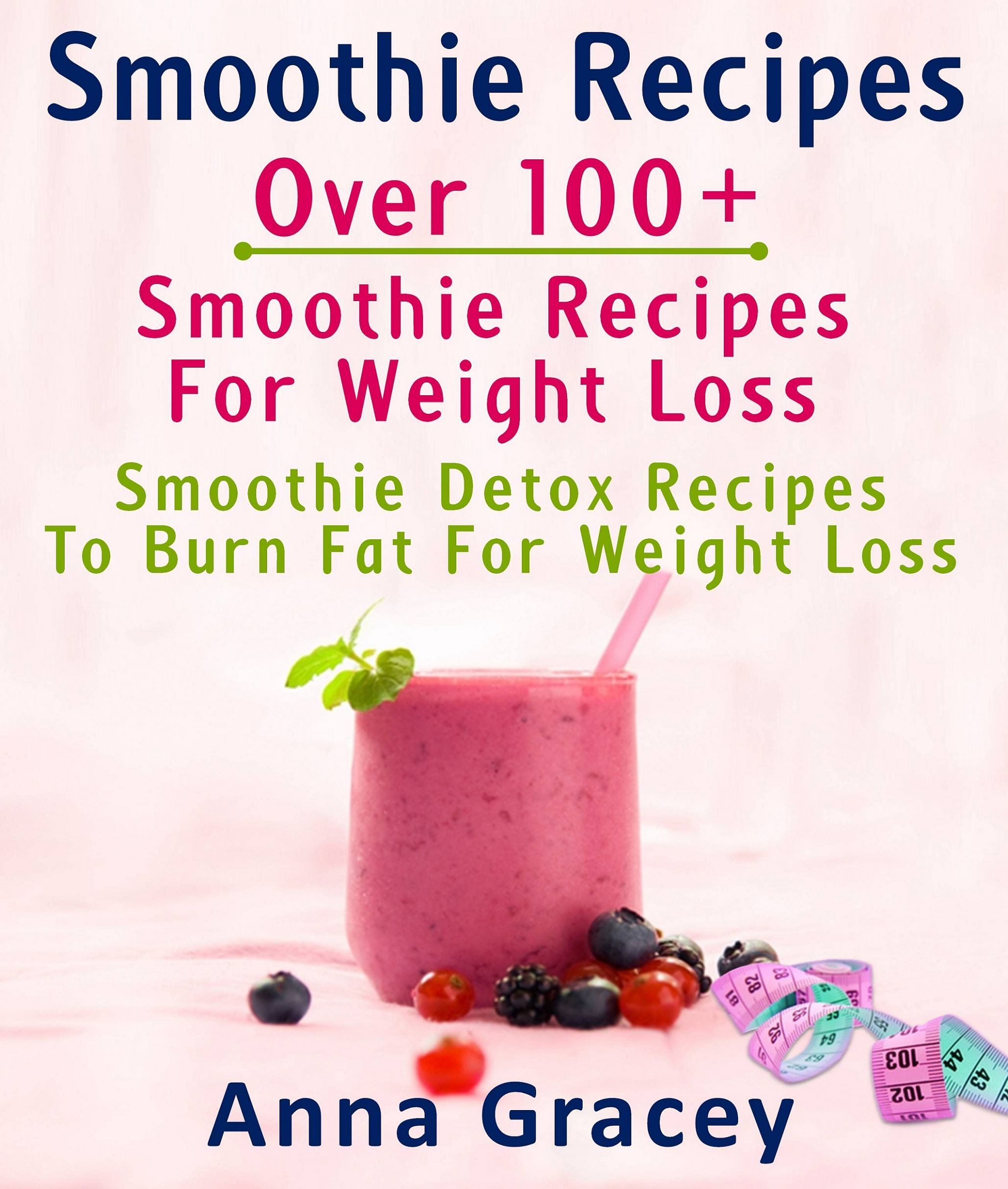 Smoothie Recipes: Over 11+ Smoothie Recipes For Weight Loss : Smoothie  Detox Recipes To Burn Fat For Weight Loss, an Ebook by Anna Gracey