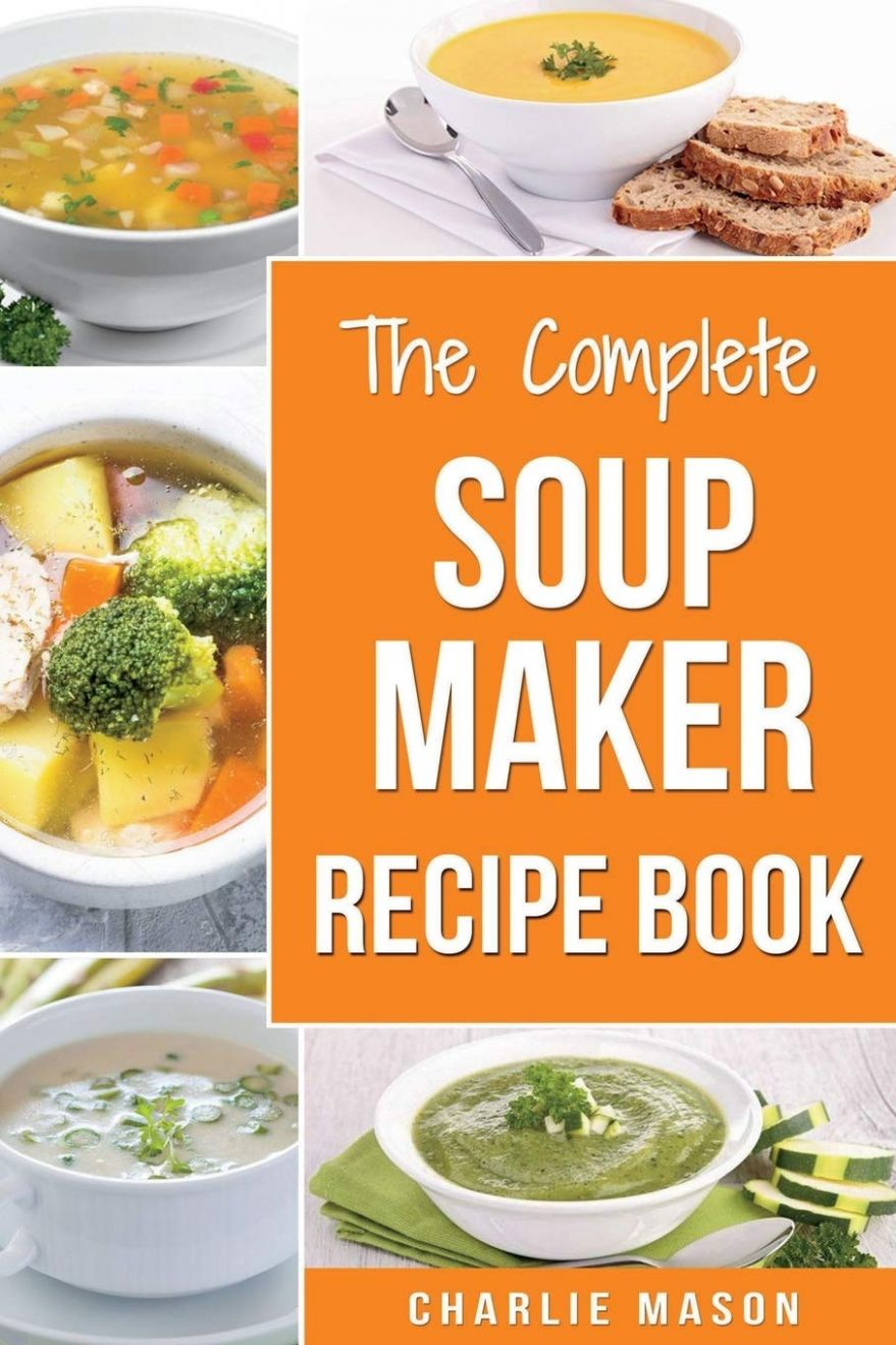 Soup Maker Recipe Book: Soup Recipe Book Soup Maker Cookbook Soup ...