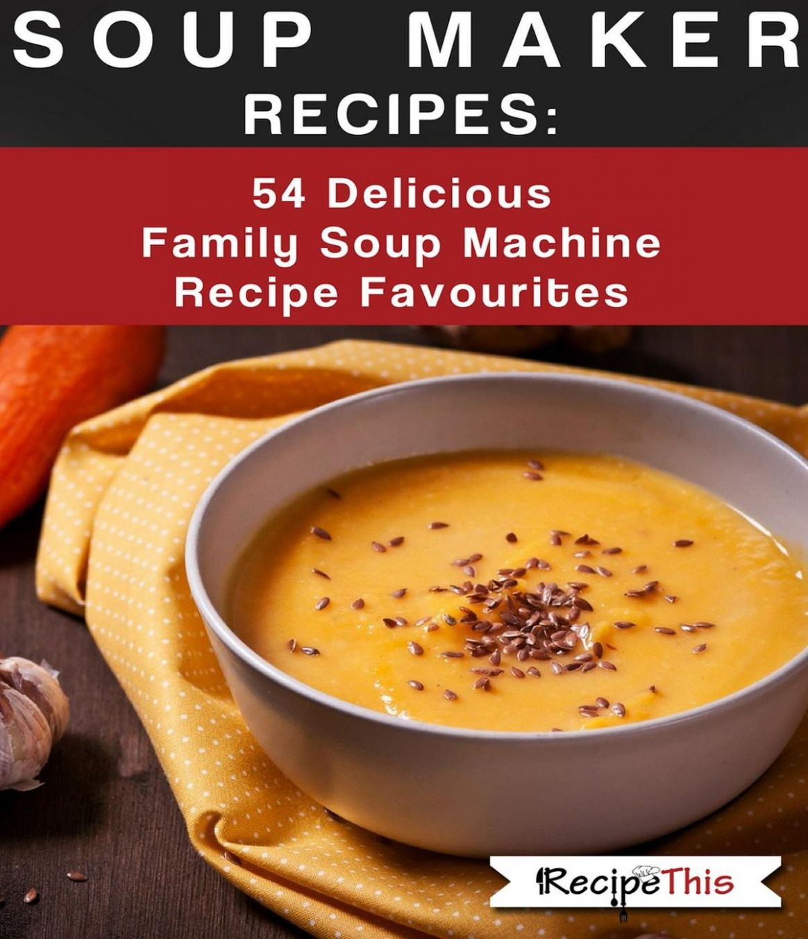 Soup Maker Recipes: 11 Delicious Family Soup Machine Recipe Favourites  ebook by Recipe This - Rakuten Kobo