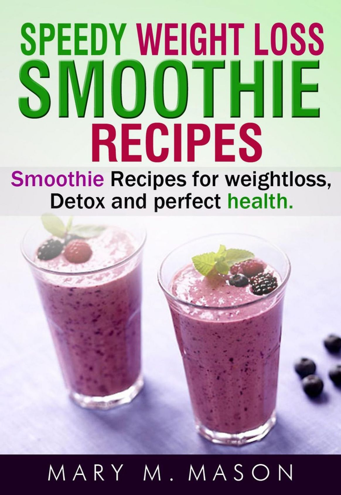 Speedy Weight Loss Smoothie Recipes Smoothie Recipes for Weight Loss, Detox  & Perfect Health ebook by Mary M