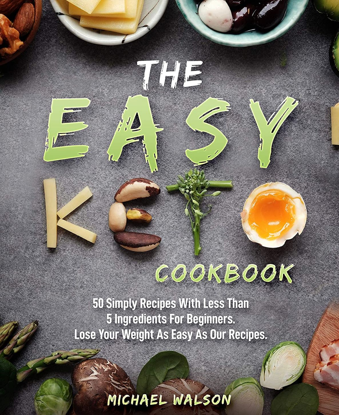 The Easy Keto Cookbook: 8 Simply Recipes With Less Than 8 ...