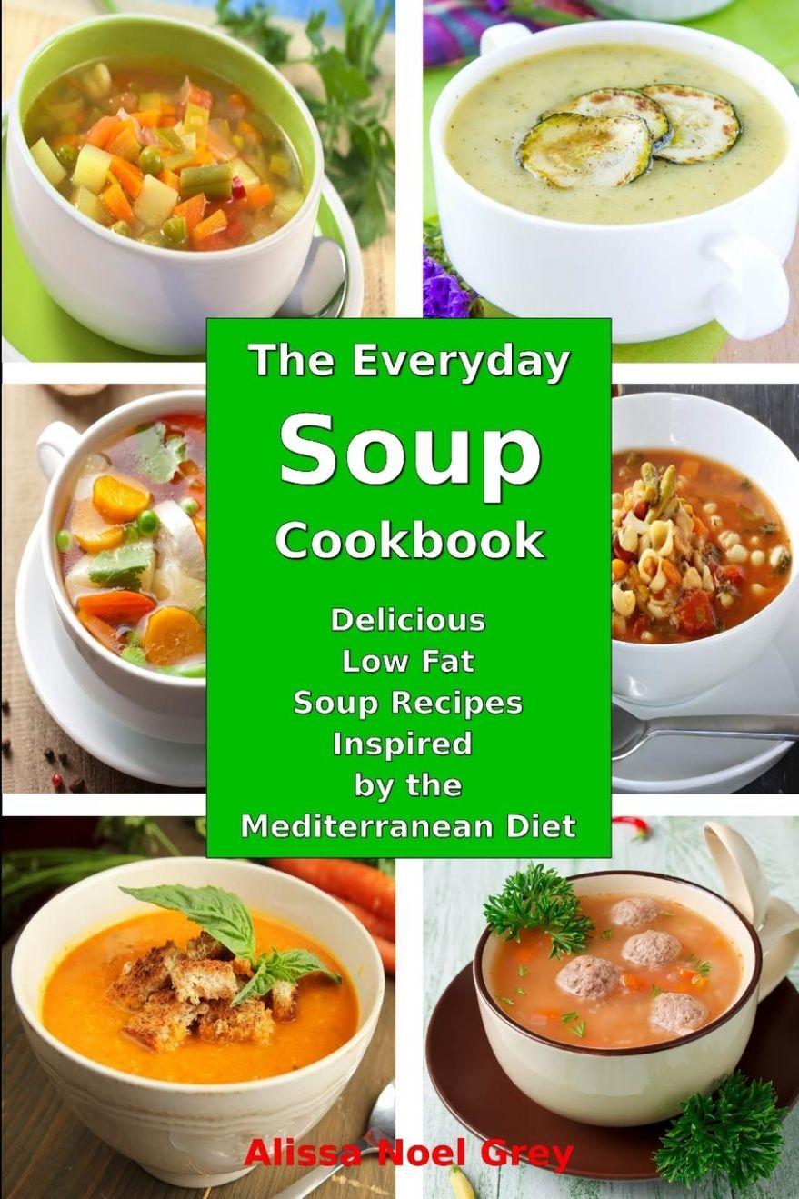 The Everyday Soup Cookbook: Delicious Low Fat Soup Recipes ...