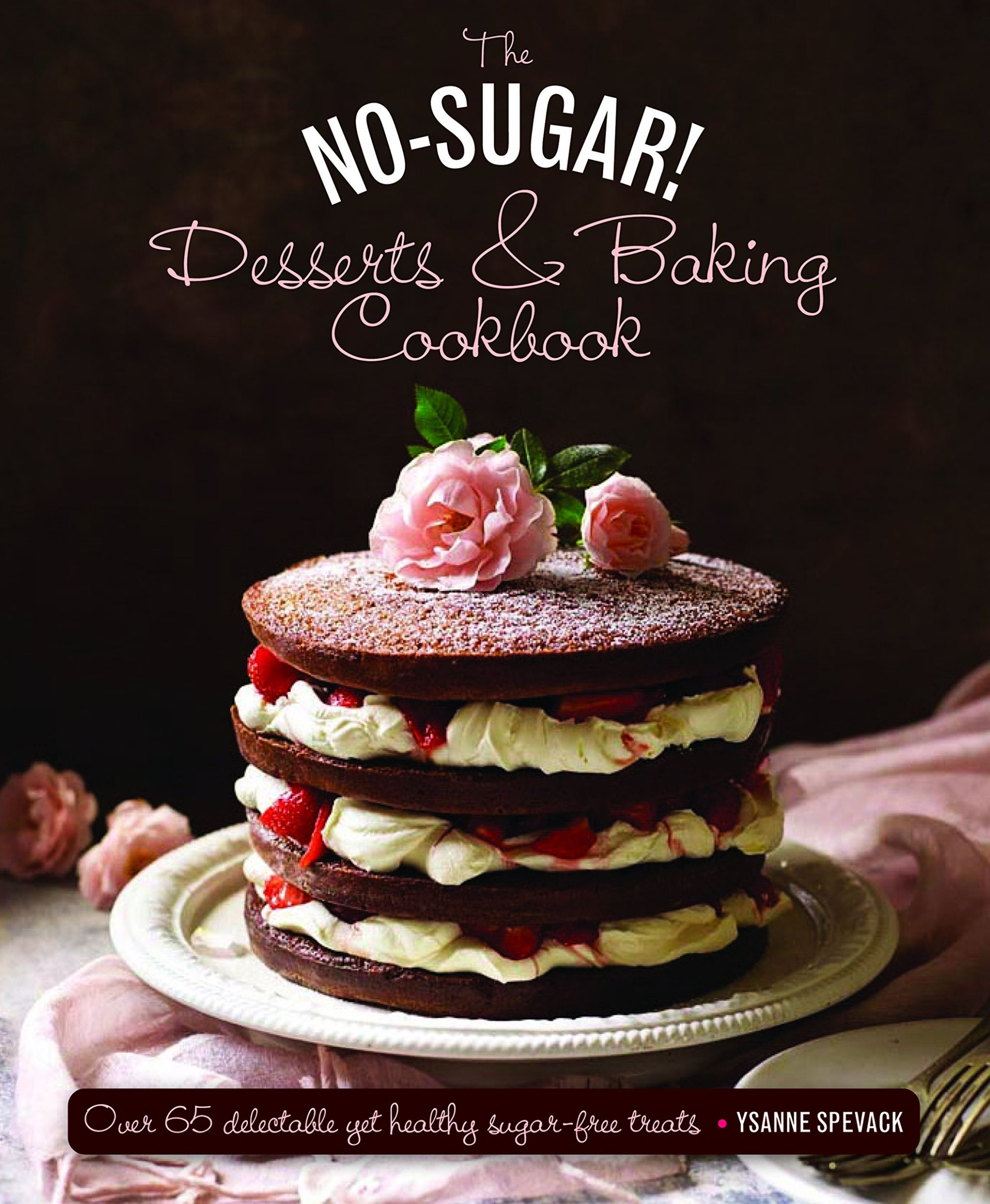 The No Sugar! Desserts & Baking Book: Over 10 Delectable Yet ..