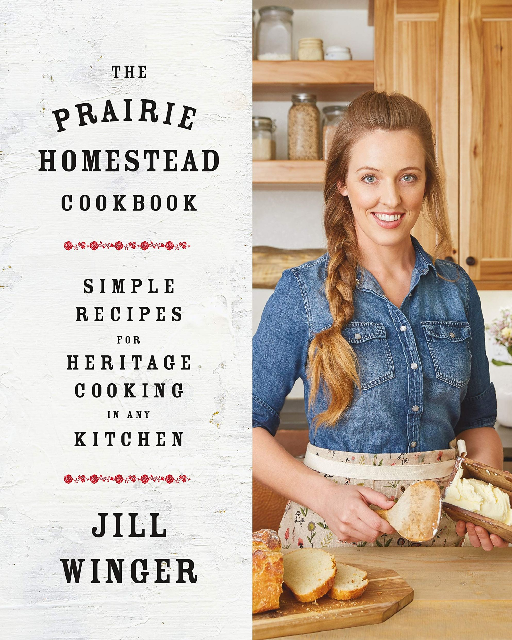 The Prairie Homestead Cookbook: Simple Recipes for Heritage ..
