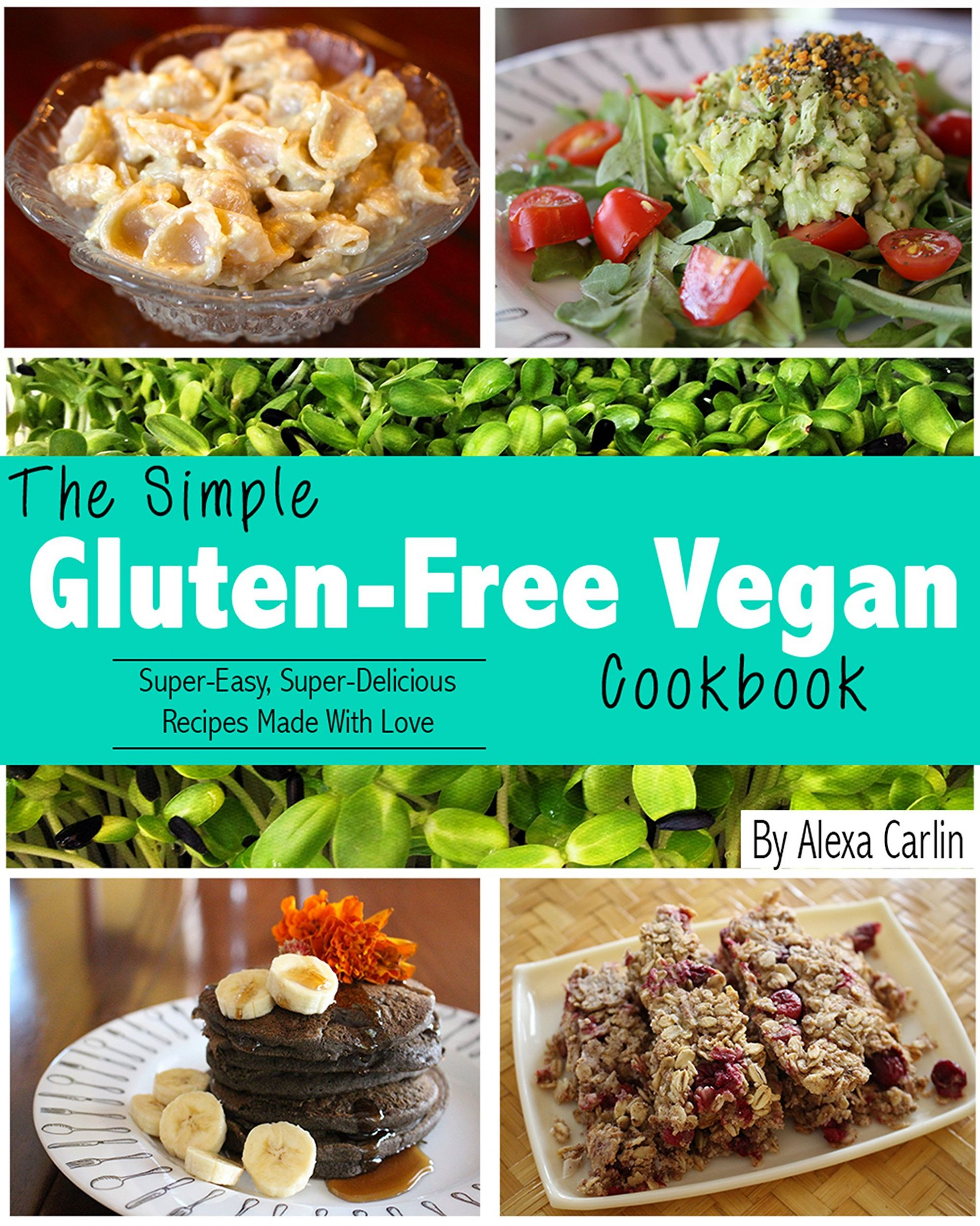 The Simple Gluten-Free Vegan Cookbook: Super-Easy, Super-Delicious ..