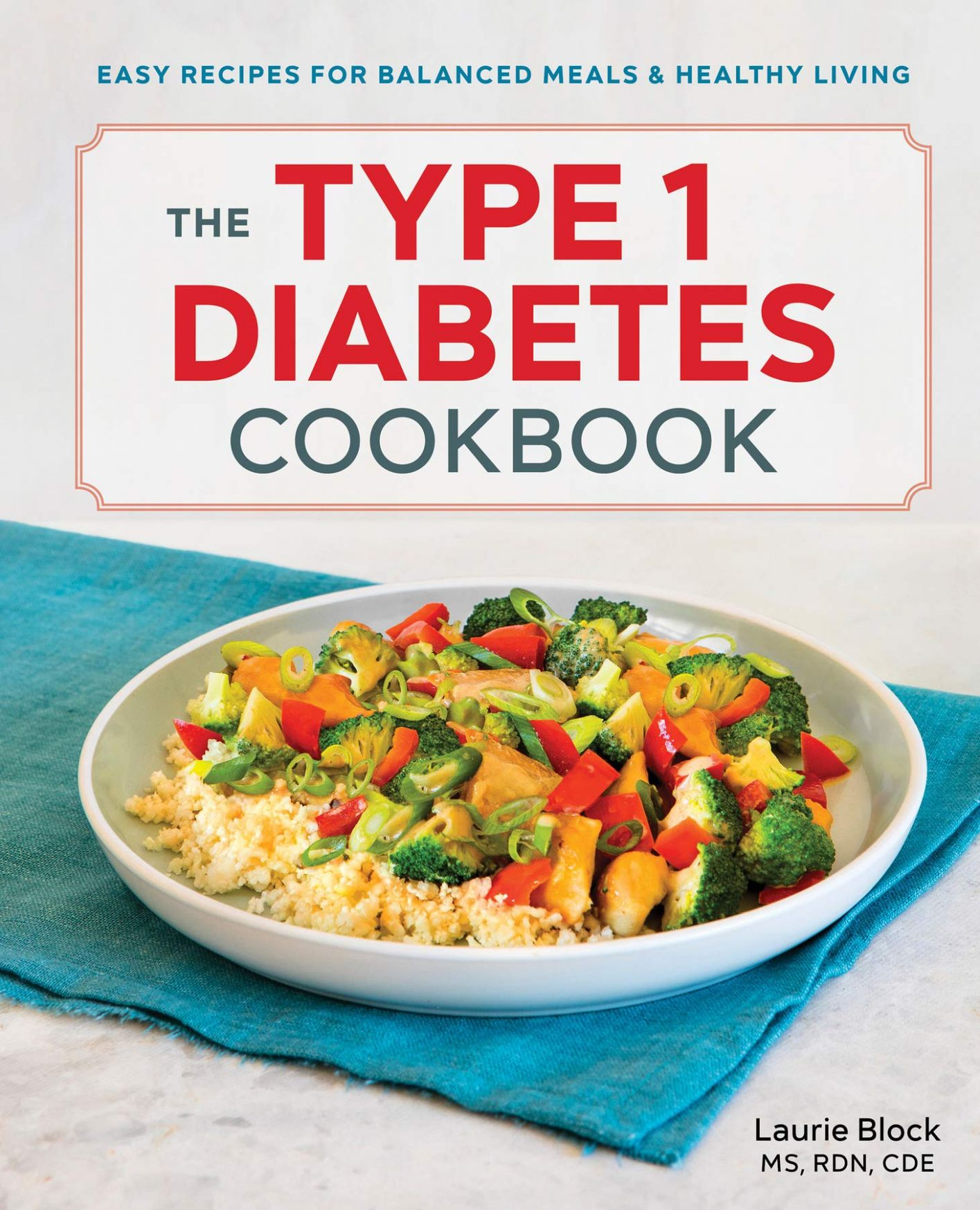 The Type 10 Diabetes Cookbook: Easy Recipes for Balanced Meals and ..