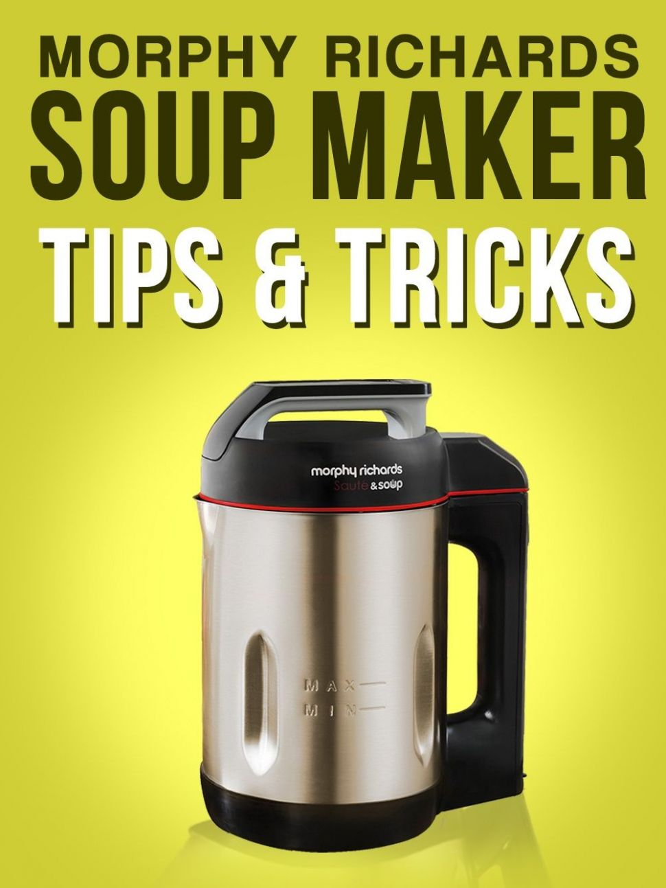 The Ultimate Guide To The Morphy Richards Soup Maker | Morphy ...
