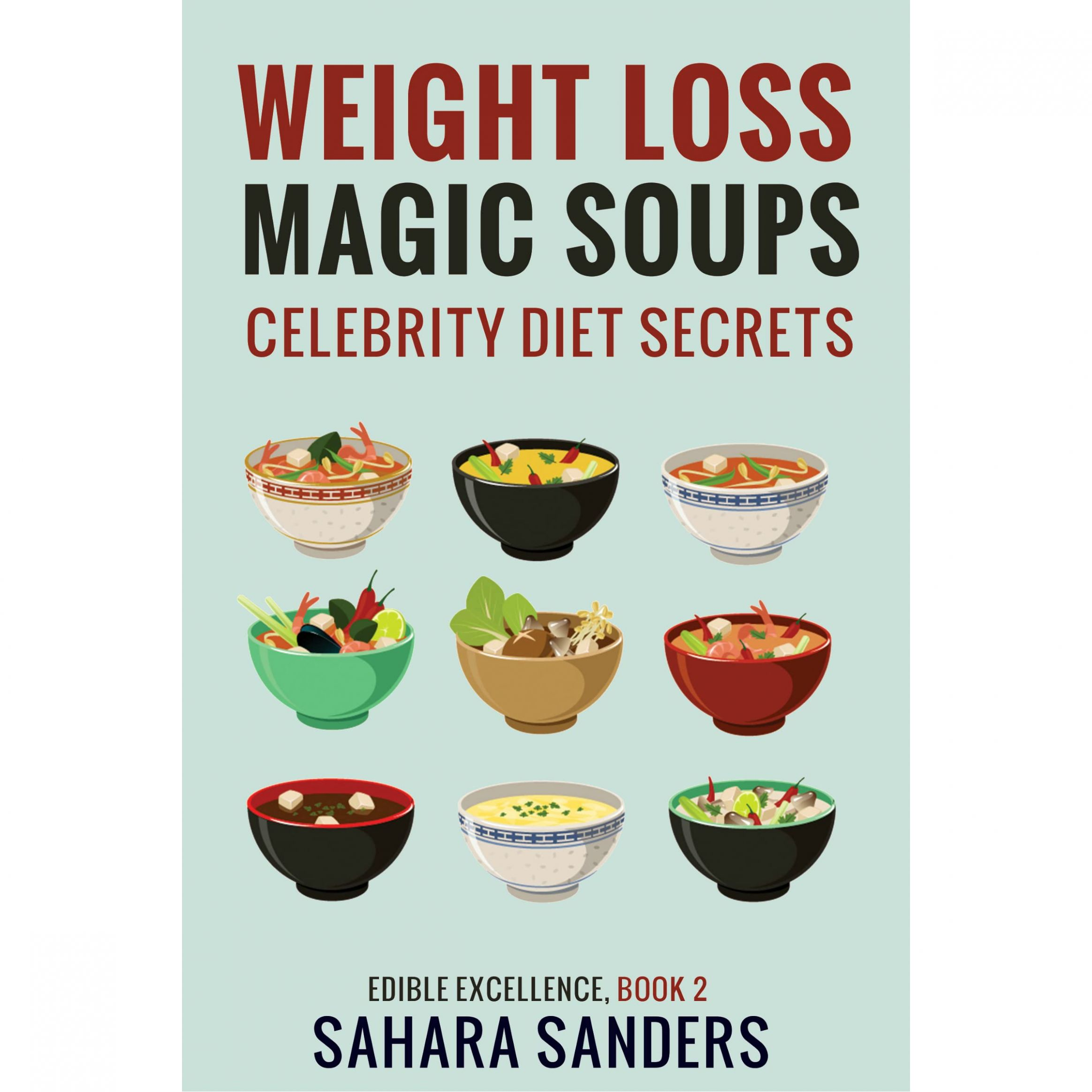 Weight Loss Magic Soups: Celebrity Diet Secrets by Sahara Sanders - Recipe For Weight Loss Magic Soup
